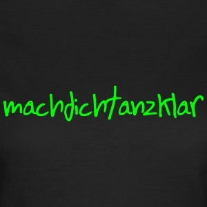 machdichtanzklar T-Shirts - Frauen T-Shirt