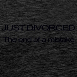 JUST DIVORCED, THE END OF A MISTAKE - Men's Premium T-Shirt