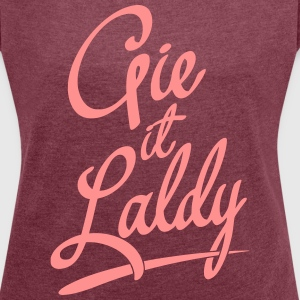 Gie It Laldy, Glasgow Dialect T-Shirts - Women's T-shirt with rolled up sleeves
