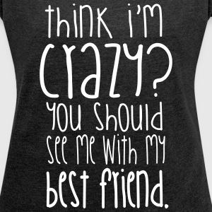 You should see me with my best friend T-shirts - Vrouwen T-shirt met opgerolde mouwen
