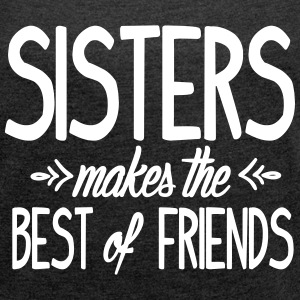 Sisters makes the best of friends T-shirts - Vrouwen T-shirt met opgerolde mouwen