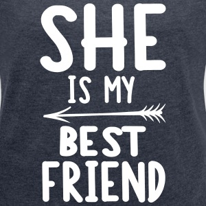 She is my best friend - right T-shirts - Vrouwen T-shirt met opgerolde mouwen