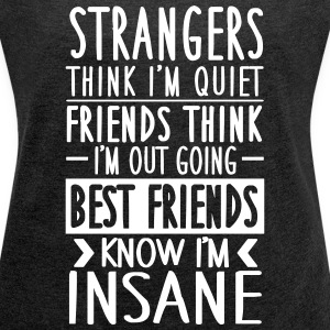 My friends know I'm insane T-shirts - Vrouwen T-shirt met opgerolde mouwen