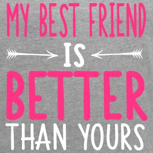 My best friend is better than yours T-Shirts - Frauen T-Shirt mit gerollten Ärmeln