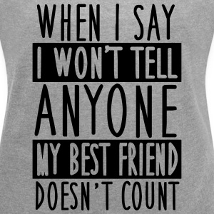 My best friend doesn't count T-shirts - Vrouwen T-shirt met opgerolde mouwen
