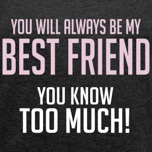 My BFF you know too much T-shirts - Vrouwen T-shirt met opgerolde mouwen