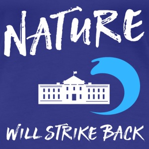Nature will strike back T-Shirts - Women's Premium T-Shirt