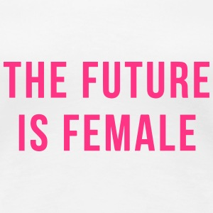 The Future Is Female T-Shirts - Frauen Premium T-Shirt