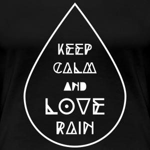 keep calm and love rain Regentropfen Regen Wetter T-shirts - Premium-T-shirt dam