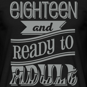 Eighteen and ready to adult 1C T-Shirts - Männer T-Shirt