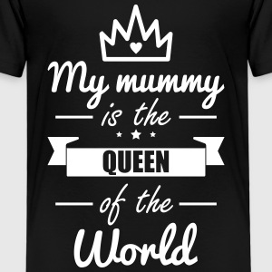 My mummy is the queen of the world  - Kinder Premium T-Shirt