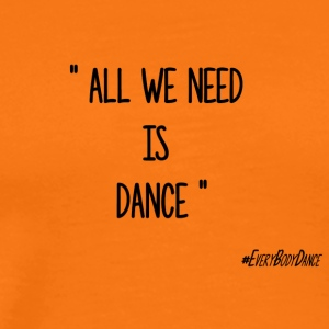 ALL WE NEED IS DANCE - T-shirt Premium Homme