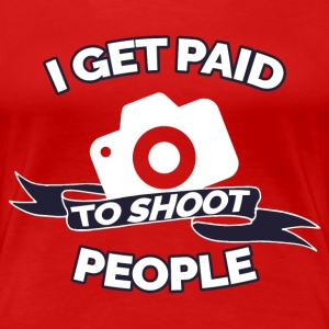 GET PAID TO SHOOT PEOPLE  FOTOGRAF T-Shirts - Frauen Premium T-Shirt