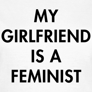 My girlfriend is a feminist T-skjorter - T-skjorte for kvinner