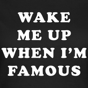 Wake me up when i'm famous T-Shirts - Women's T-Shirt