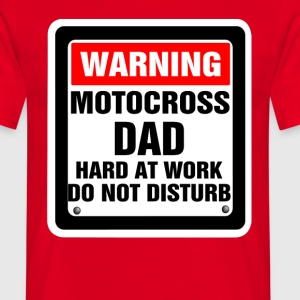 Warning Motocross Dad Hard At Work Do Not Disturb T-Shirts - Men's T-Shirt