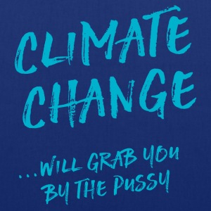 Climate change will grab you by the pussy Bags & Backpacks - Tote Bag