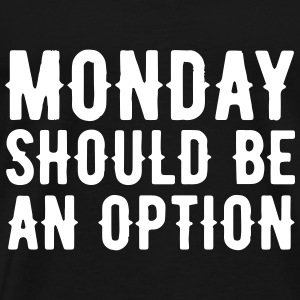 Monday should be an Option T-Shirts - Männer Premium T-Shirt