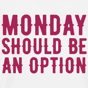 Monday should be an Option T-skjorter - Premium T-skjorte for menn