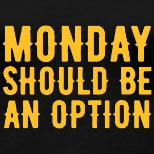 Monday should be an Option T-shirts - Dame premium T-shirt