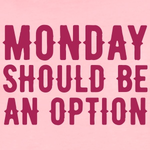 Monday should be an Option T-Shirts - Frauen Premium T-Shirt
