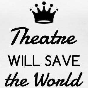 Theater / Theatre / Actor / Theaterleute T-Shirts - Women's Premium T-Shirt