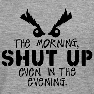 morning shut up evening zitat Langarmshirts - Männer Premium Langarmshirt
