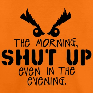 morning shut up evening quote Camisetas - Camiseta premium niño
