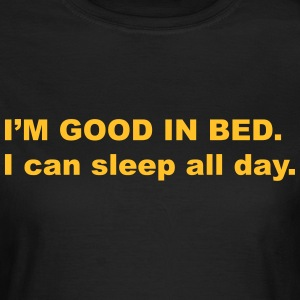 I'm good in bed. I can sleep all day T-shirts - Vrouwen T-shirt
