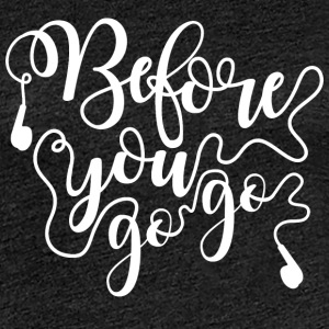 T-shirt Before you go go - T-shirt Premium Femme