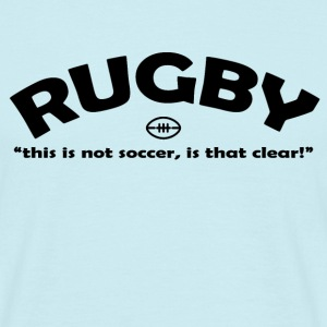 Rugby Not Soccer - Men's T-Shirt
