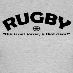 Rugby Not Soccer - Women's T-Shirt
