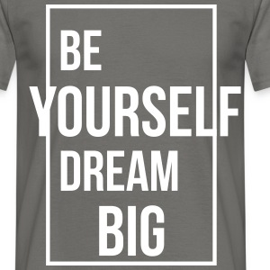 Be Yourself Dream Big - Männer T-Shirt