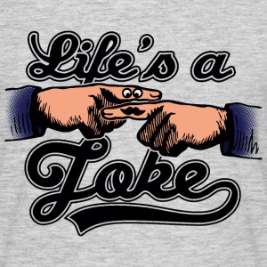 Life Is A Joke  Moustage  T-Shirts - Männer T-Shirt