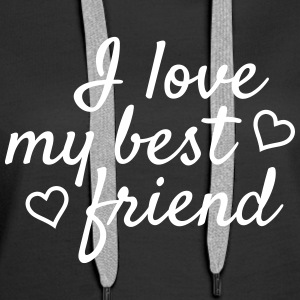 I love my best friend Hoodies & Sweatshirts - Women's Premium Hoodie