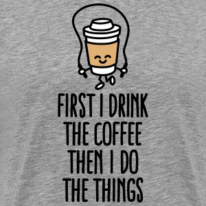 First I drink the coffee then I do the things T-shirts - Mannen Premium T-shirt