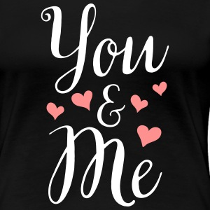 YOU AND ME - Vrouwen Premium T-shirt