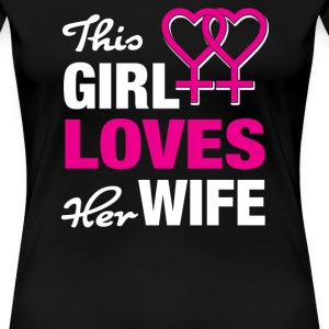 This Girl Loves her Wife - Frauen Premium T-Shirt