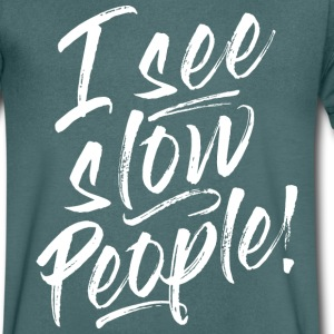 I SEE SLOW PEOPLE! T-shirts - Mannen T-shirt met V-hals