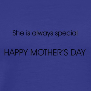 Happy mother's day , SHE IS ALWAYS SPECIAL - Men's Premium T-Shirt
