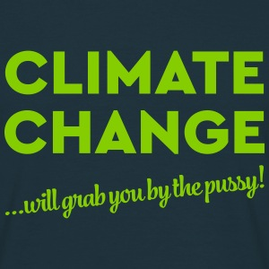 Climate change will grab you by the pussy! T-Shirts - Men's T-Shirt