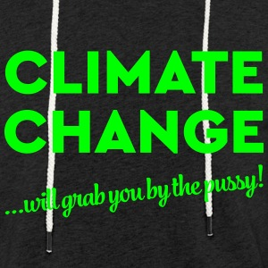 Climate change will grab you by the pussy! Pullover & Hoodies - Leichtes Kapuzensweatshirt Unisex