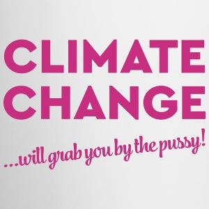 Climate change will grab you by the pussy! Mugs & Drinkware - Mug