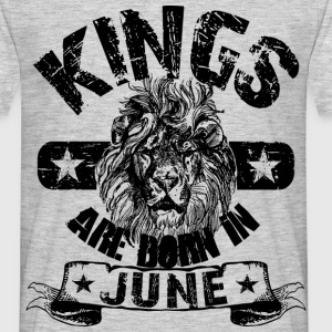 Kings Are Born In June T-Shirts - Männer T-Shirt