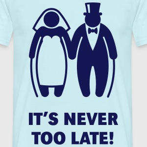 It's Never Too Late! (Mature Couple / Wedding) T-Shirts - Men's T-Shirt