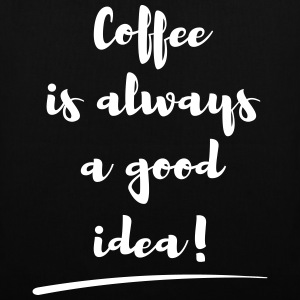 coffee is always a good idea Spruch statement Bags & Backpacks - Tote Bag