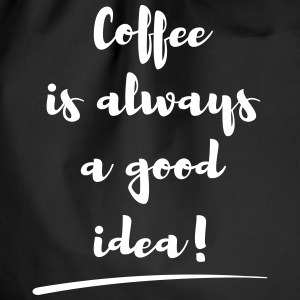 coffee is always a good idea Spruch statement Borse & Zaini - Sacca sportiva