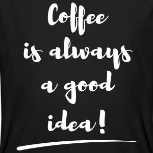 coffee is always a good idea Spruch statement T-shirts - Mannen Bio-T-shirt