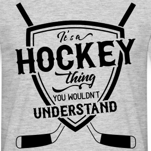 It's A Hockey Thing You Wouldn't Understand T-Shirts - Men's T-Shirt