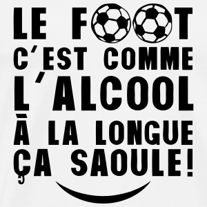 football alcool longue saoule citation Tee shirts - T-shirt Premium Homme